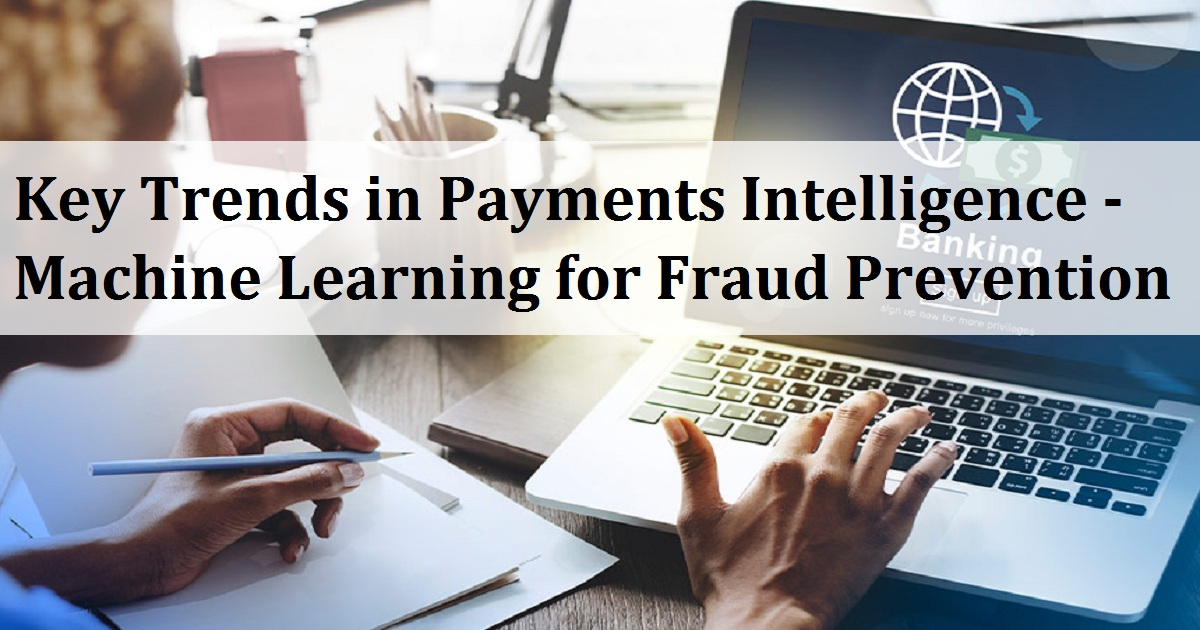 Key Trends in Payments Intelligence - Machine Learning for Fraud Prevention