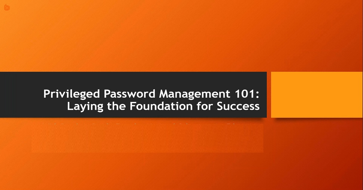 Privileged Password Management 101: Laying the Foundation for Success