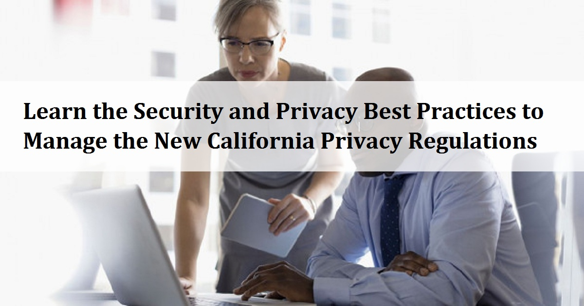 Learn the Security and Privacy Best Practices to Manage the New California Privacy Regulations