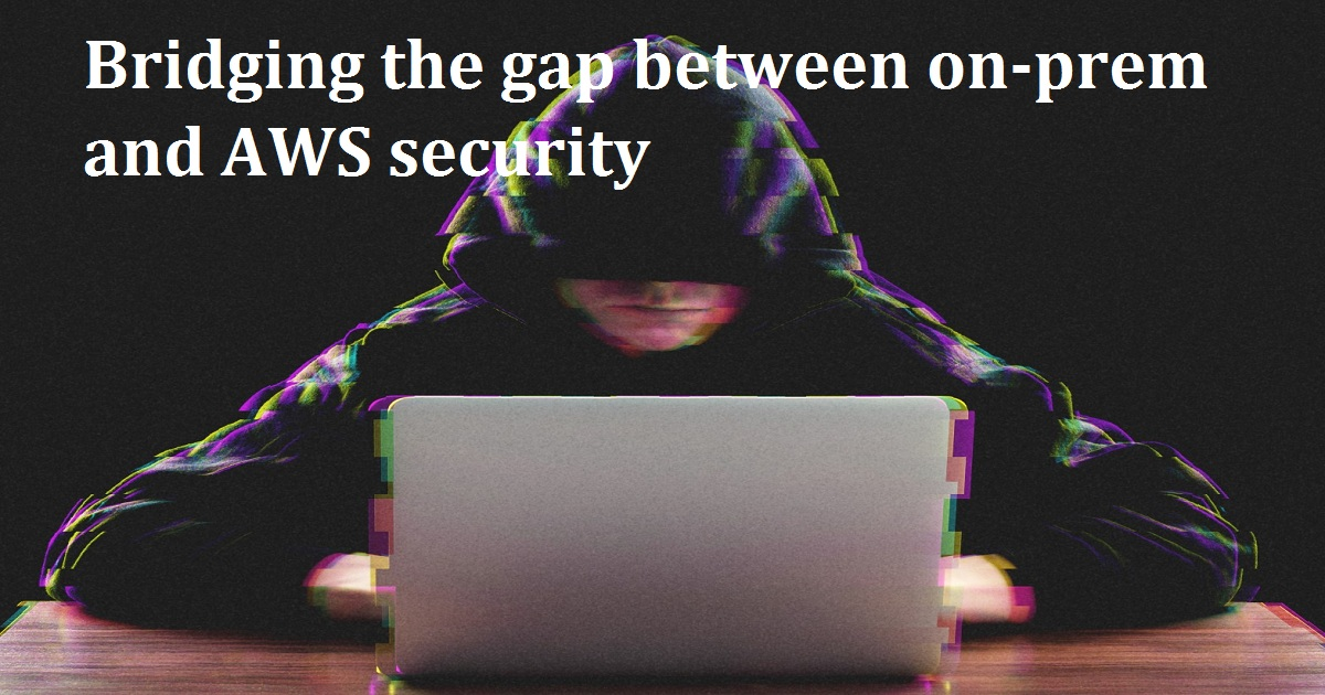 Bridging the gap between on-prem and AWS security