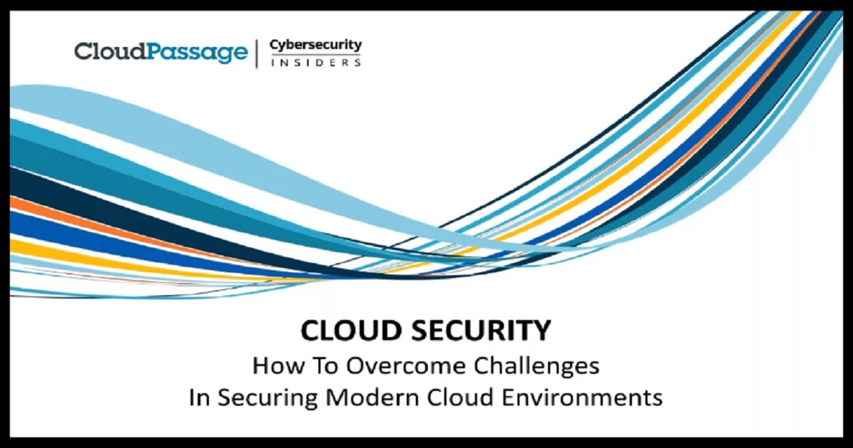 HOW TO OVERCOME CHALLENGES IN SECURING MODERN CLOUD ENVIRONMENTS