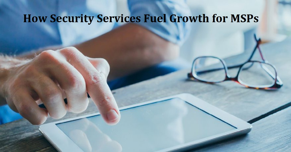 How Security Services Fuel Growth for MSPs