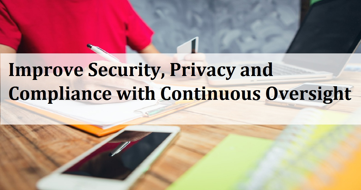 Improve Security, Privacy and Compliance with Continuous Oversight