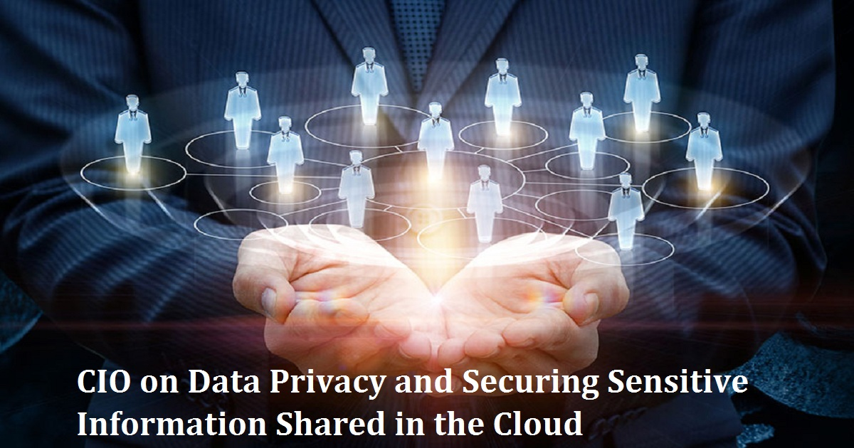 CIO on Data Privacy and Securing Sensitive Information Shared in the Cloud