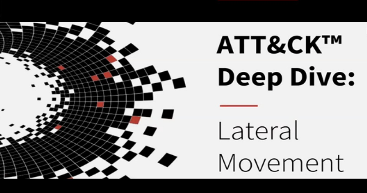ATT&CK Deep Dive: Lateral Movement