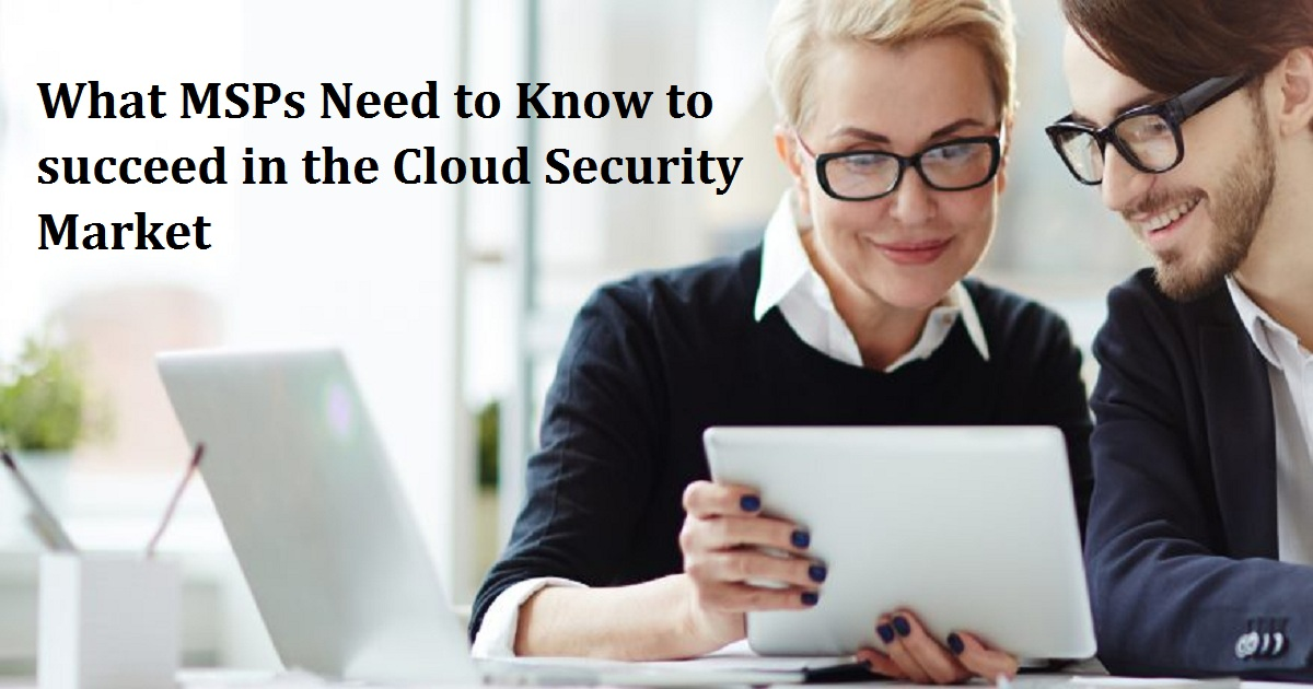 What MSPs Need to Know to succeed in the Cloud Security Market