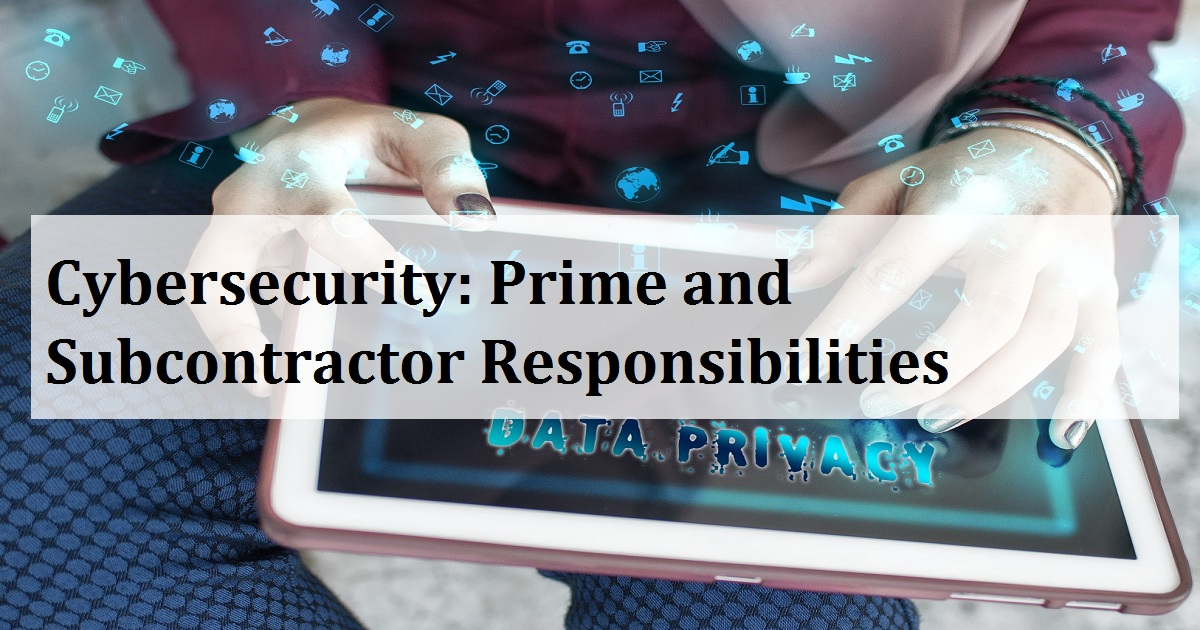 Cybersecurity: Prime and Subcontractor Responsibilities