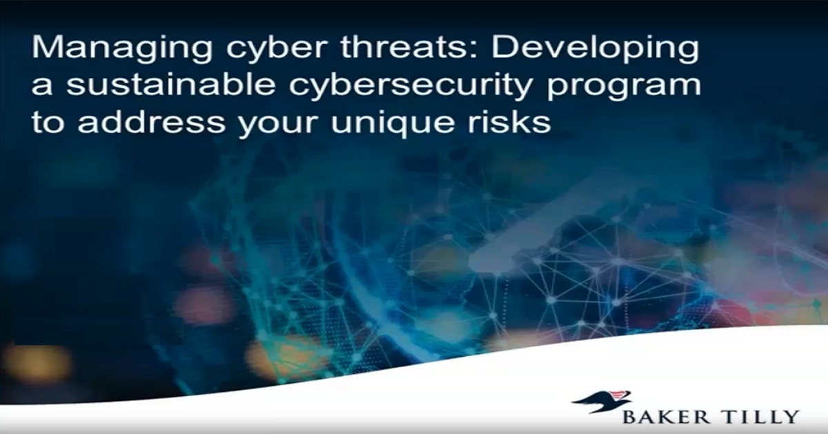 Managing cyber threats: Developing a sustainable cybersecurity program to address your unique risks