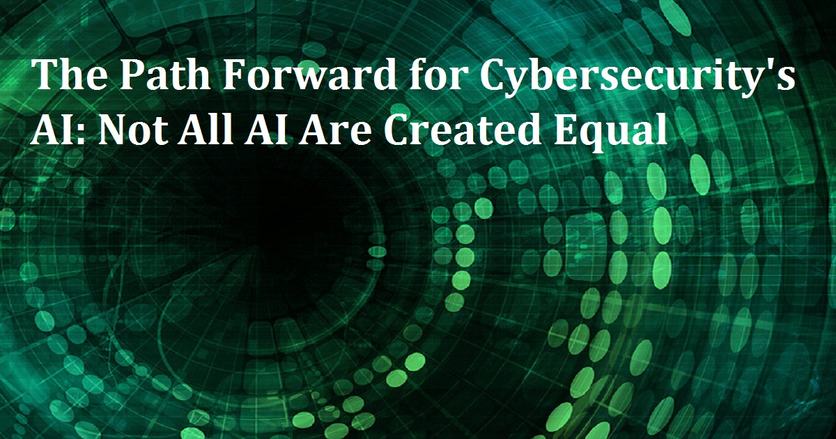 The Path Forward for Cybersecurity's AI: Not All AI Are Created Equal