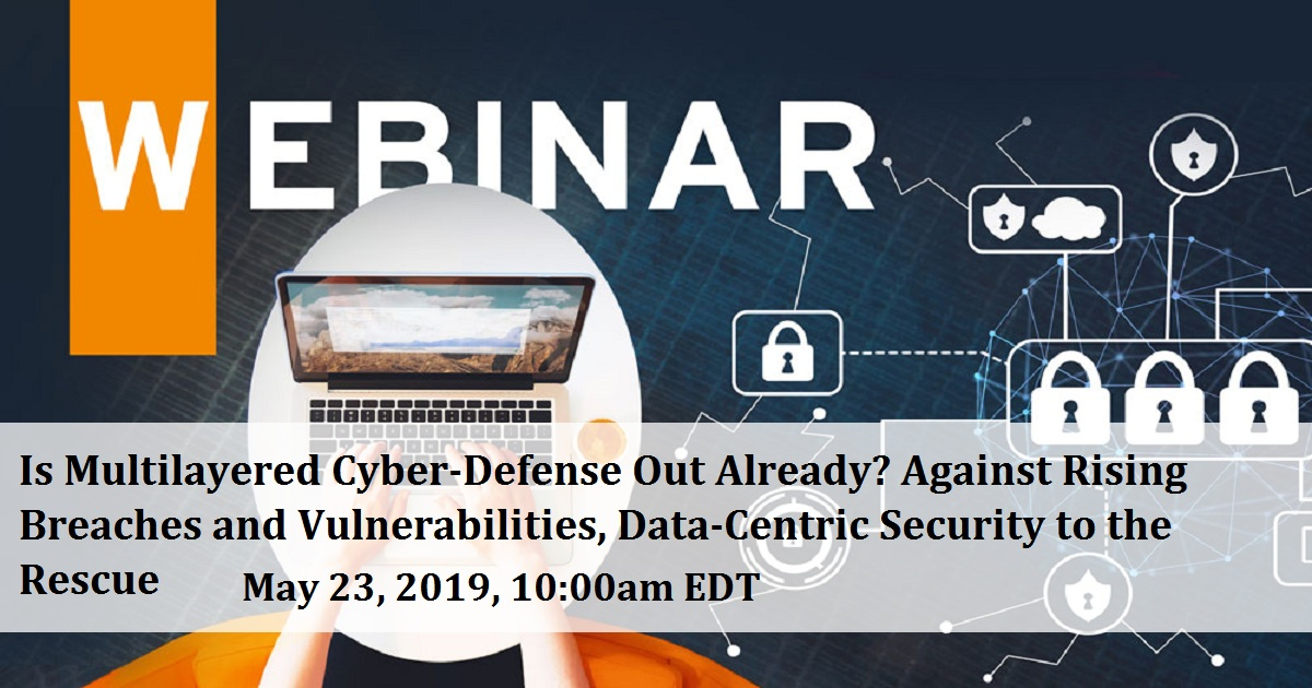 Is Multilayered Cyber-Defense Out Already? Against Rising Breaches and Vulnerabilities, Data-Centric Security to the Rescue