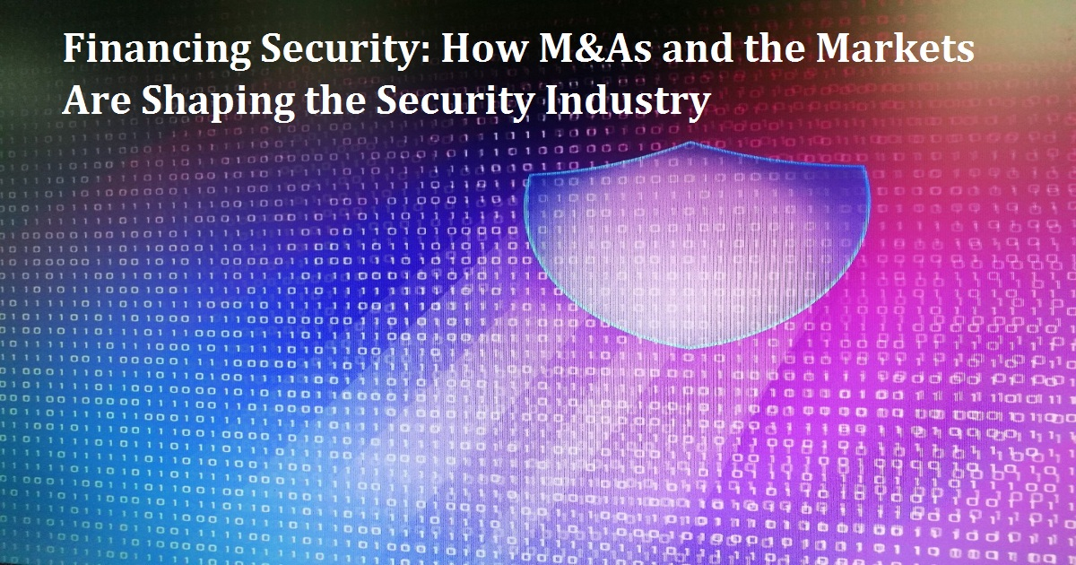 Financing Security: How M&As and the Markets Are Shaping the Security Industry