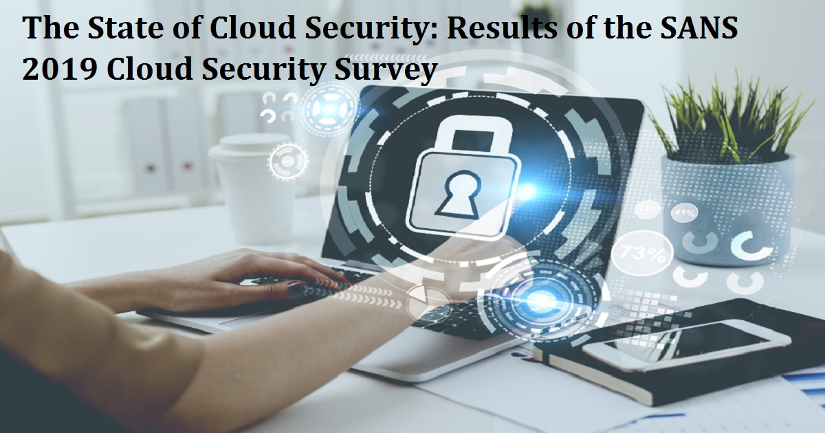 The State of Cloud Security: Results of the SANS 2019 Cloud Security Survey