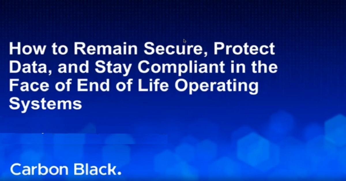 How to Remain Secure, Protect Data, and Stay Compliant in the Face of End of Life Operating Systems