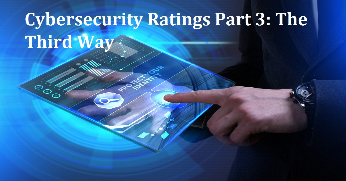 Cybersecurity Ratings Part 3: The Third Way