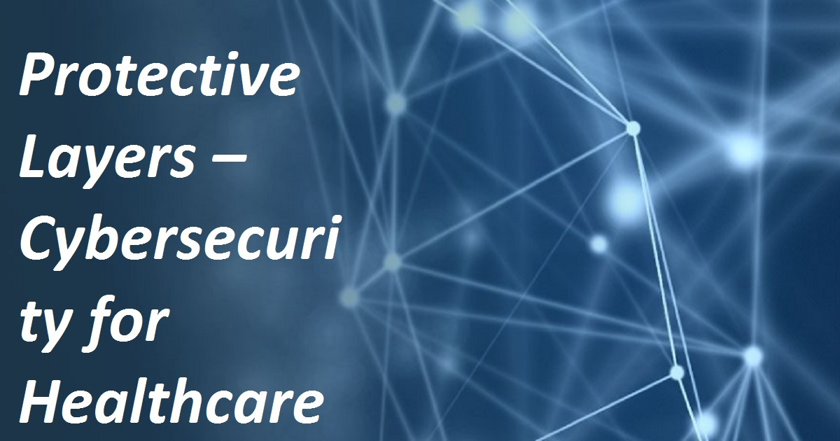 PROTECTIVE LAYERS – CYBERSECURITY FOR HEALTHCARE