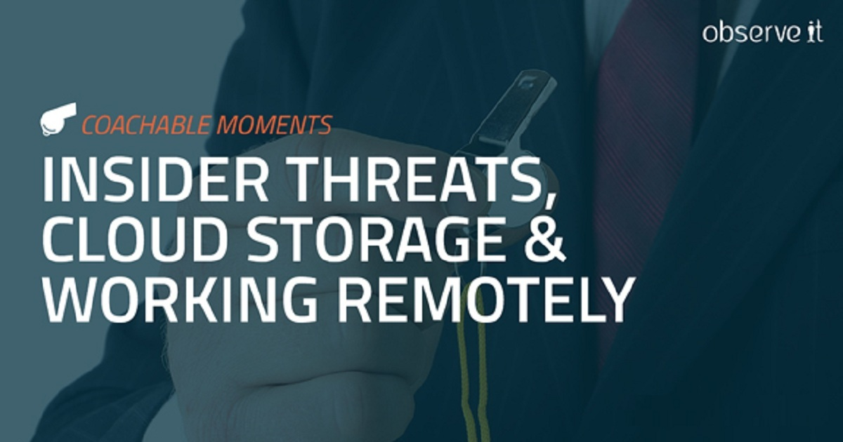 COACHABLE MOMENTS: INSIDER THREATS, CLOUD STORAGE, & WORKING REMOTELY