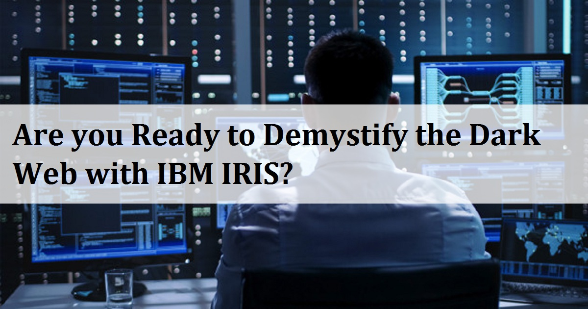 Are you Ready to Demystify the Dark Web with IBM IRIS?