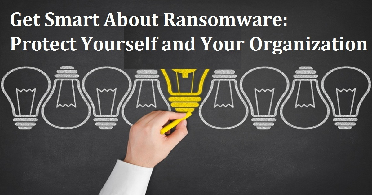 Get Smart About Ransomware: Protect Yourself and Your Organization