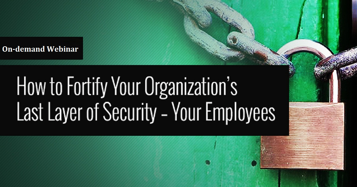 How to Fortify Your Organization's Last Layer of Security – Your Employees