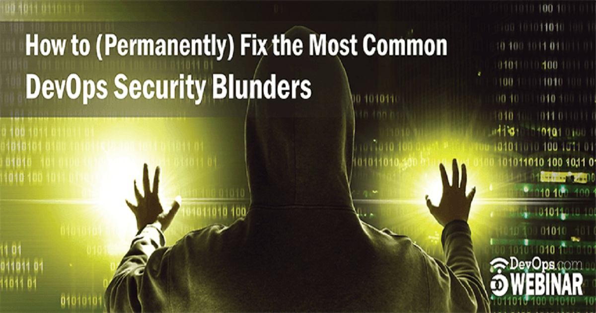 How to (Permanently) Fix the Most Common DevOps Security Blunders