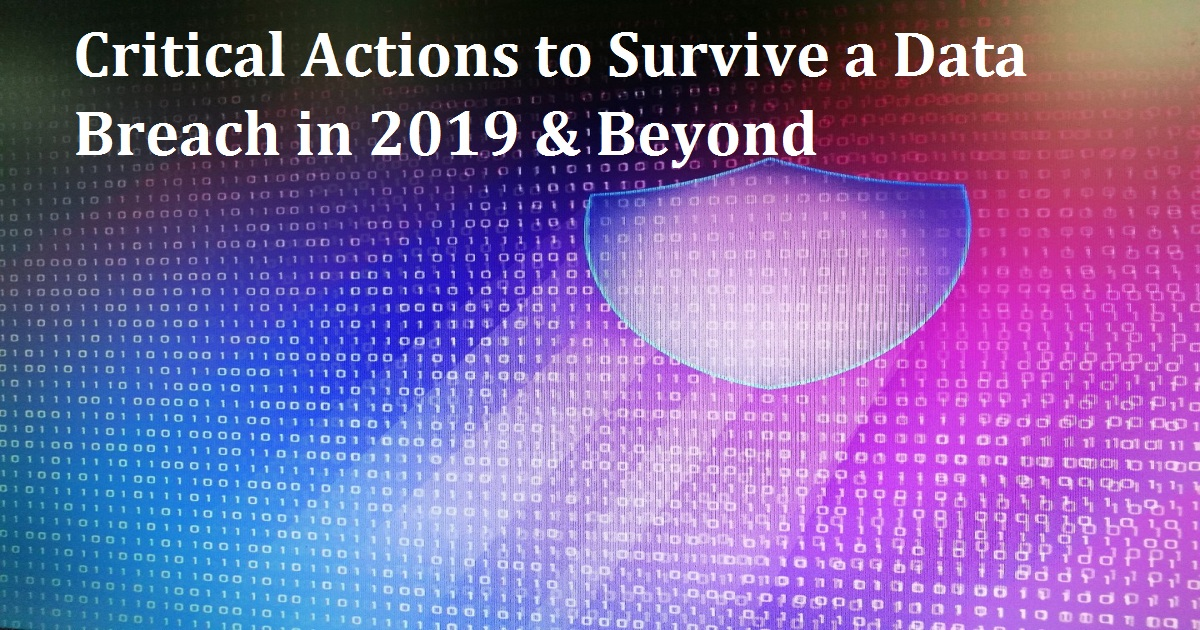 Critical Actions to Survive a Data Breach in 2019 & Beyond
