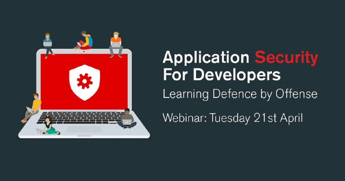 Application Security For Developers - Learning Defence by Offense