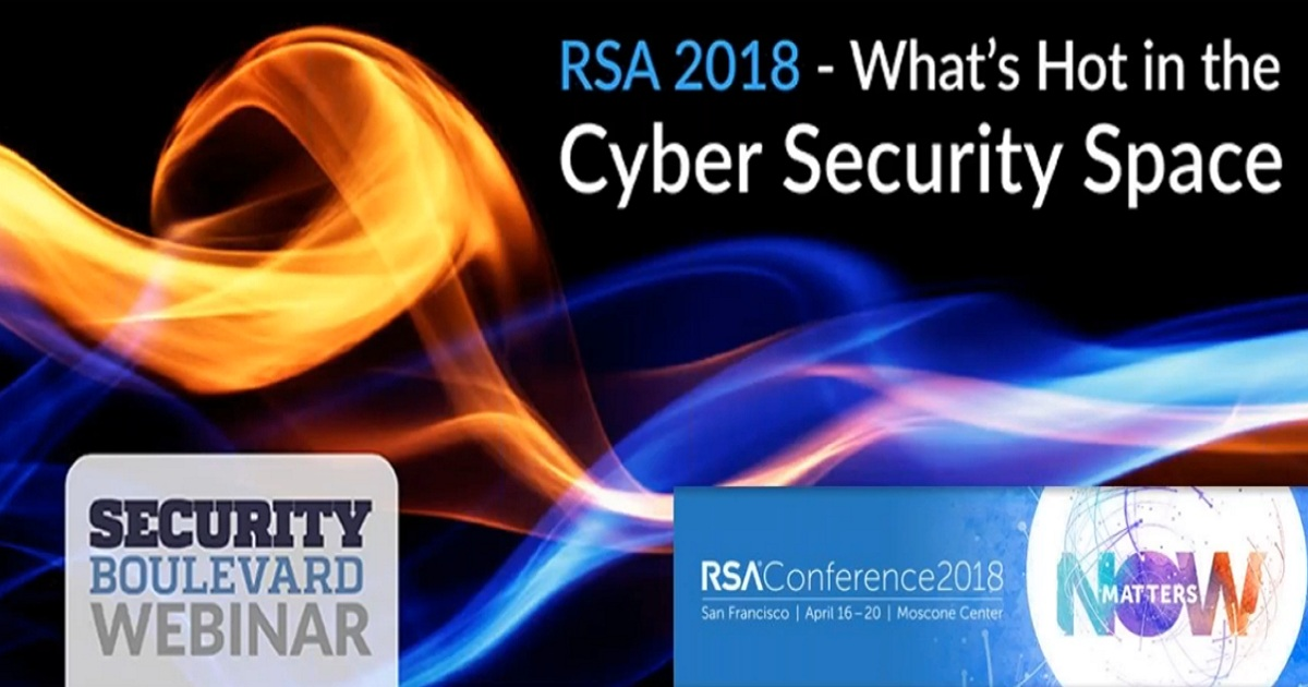 RSA 2018 - What's Hot in the Cyber Security Space