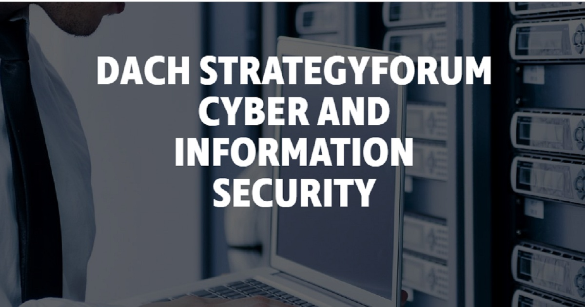 DACH STRATEGYFORUM CYBER AND INFORMATION SECURITY