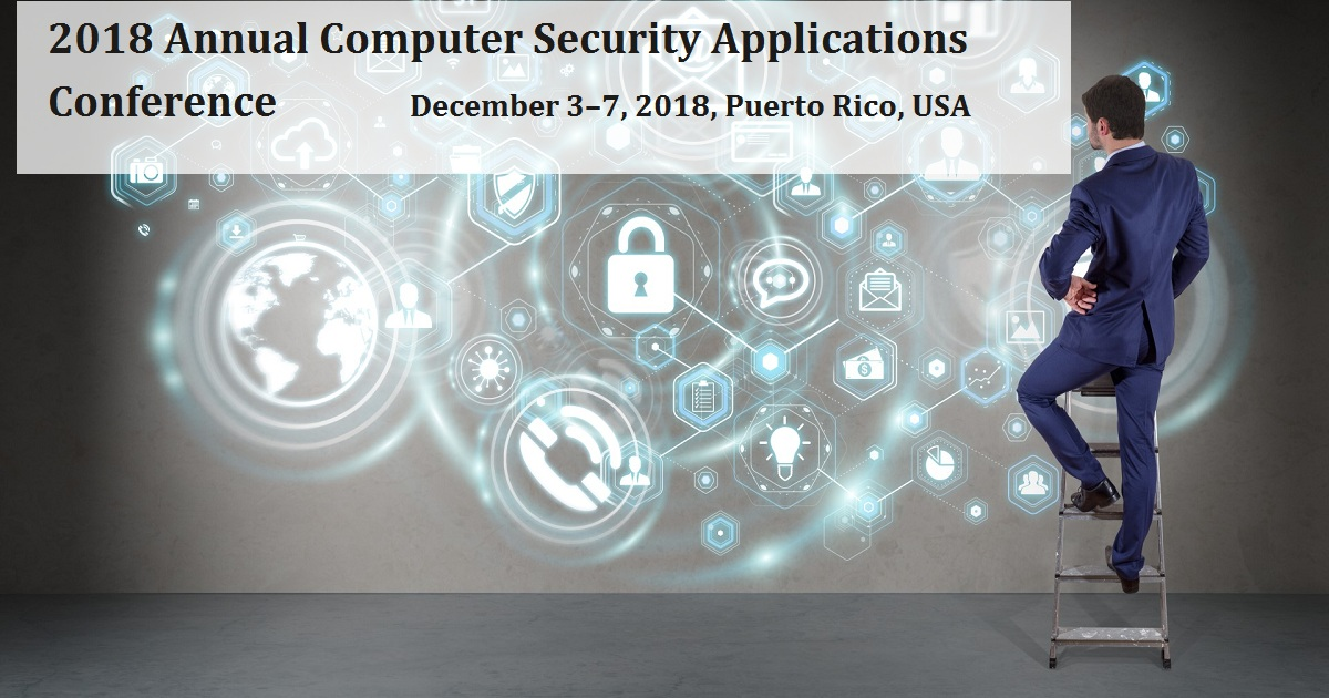 2018 Annual Computer Security Applications Conference