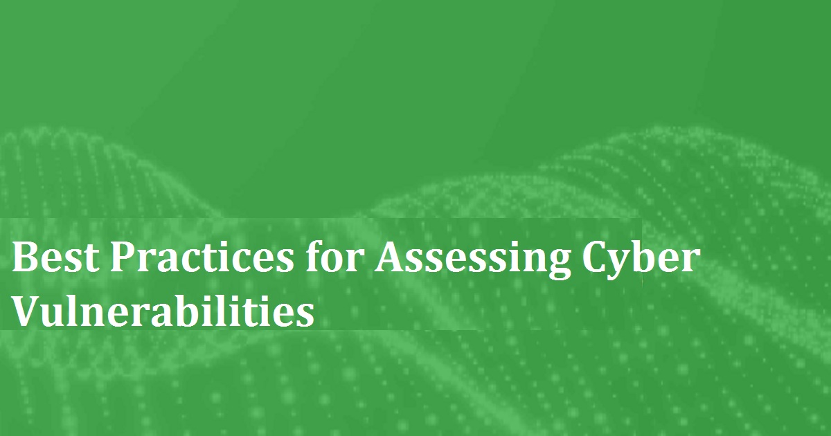 Best Practices for Assessing Cyber Vulnerabilities