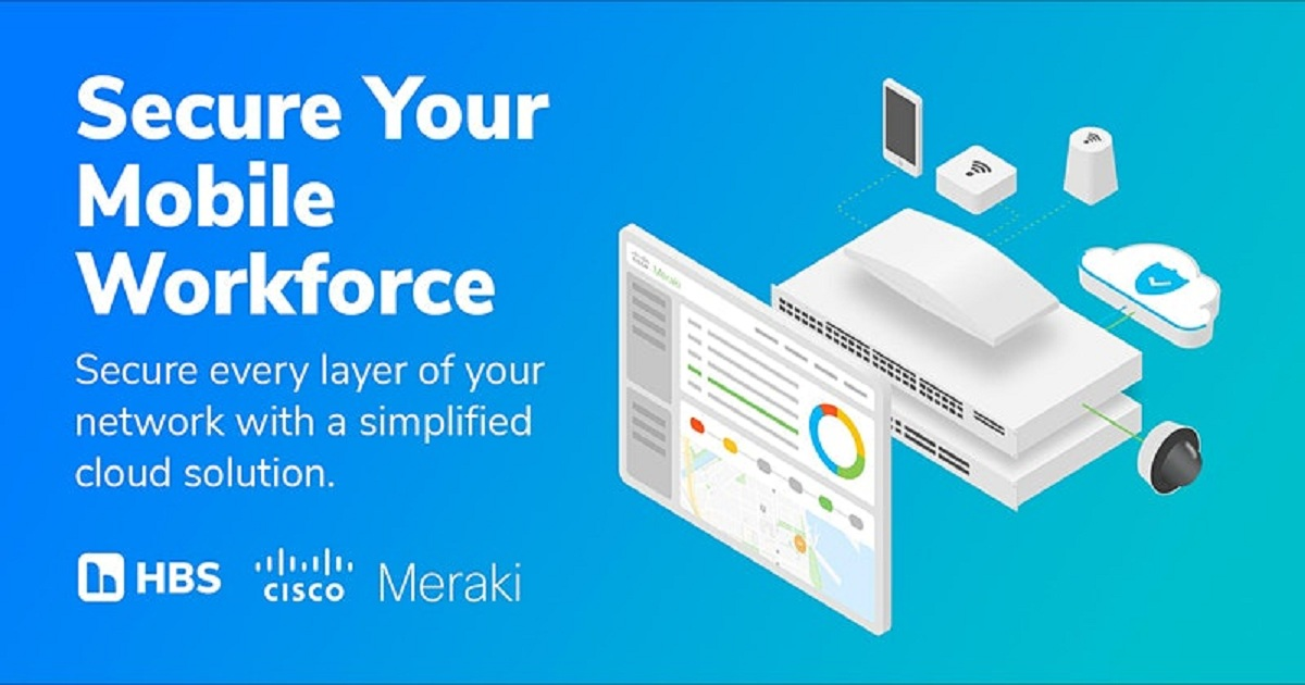Secure Your Mobile Workforce with Meraki and HBS