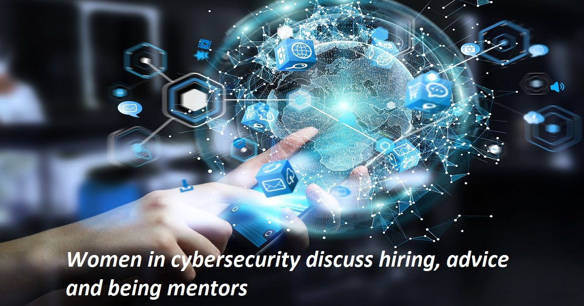 Women in cybersecurity discuss hiring, advice and being mentors