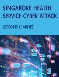 SINGAPORE HEALTH SERVICE CYBER ATTACK LESSONS LEARNED
