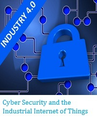 CYBER SECURITY AND THE INDUSTRIAL INTERNET OF THINGS