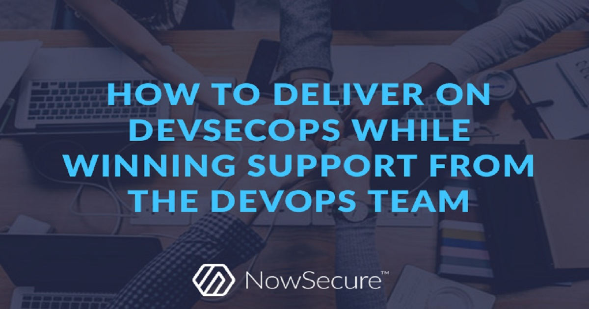 HOW TO DELIVER ON DEVSECOPS WHILE WINNING SUPPORT FROM THE DEVOPS TEAM