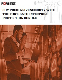 COMPREHENSIVE SECURITY WITH THE FORTIGATE ENTERPRISE PROTECTION BUNDLE