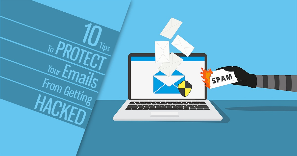 10 TIPS TO PROTECT YOUR EMAILS FROM GETTING HACKED