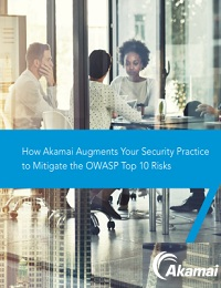HOW AKAMAI AUGMENTS YOUR SECURITY PRACTICE TO MITIGATE THE OWASP TOP 10 RISKS