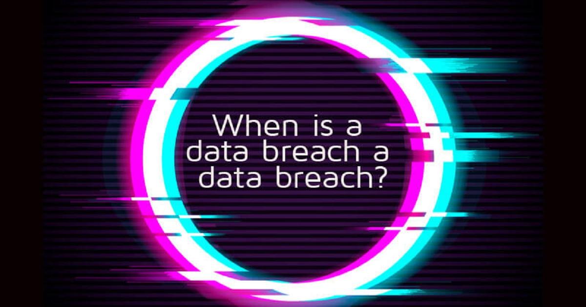 WHEN IS A DATA BREACH A DATA BREACH?