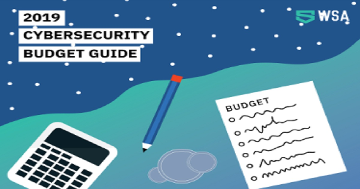 PLANNING YOUR 2019 CYBER SECURITY BUDGET: A HOW-TO GUIDE