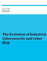 THE EVOLUTION OF INDUSTRIAL CYBERSECURITY AND CYBER RISK