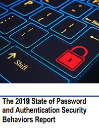 THE 2019 STATE OF PASSWORD AND AUTHENTICATION SECURITY BEHAVIORS REPORT