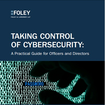 TAKING CONTROL OF CYBERSECURITY: A PRACTICAL GUIDE FOR OFFICERS AND DIRECTORS