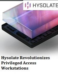 HYSOLATE REVOLUTIONIZES PRIVILEGED ACCESS WORKSTATIONS