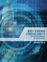 WEST VIRGINIA CYBERSECURITY WORKFORCE STRATEGIC INITIATIVE REPORT