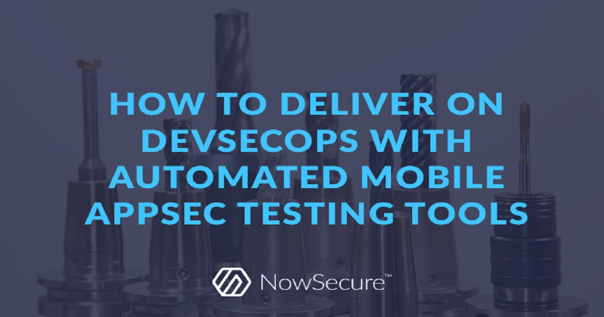 HOW TO DELIVER ON DEVSECOPS WITH AUTOMATED MOBILE APPSEC TESTING TOOLS