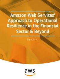 AMAZON WEB SERVICES' APPROACH TO OPERATIONAL RESILIENCE IN THE FINANCIAL SECTOR & BEYOND