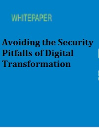 AVOIDING THE SECURITY PITFALLS OF DIGITAL TRANSFORMATION