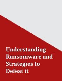 UNDERSTANDING RANSOMWARE AND STRATEGIES TO DEFEAT IT