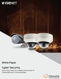 WHITE PAPER ON CYBER SECURITY SECURING VIDEO SURVEILLANCE DEVICES TO CLOSE NETWORK VULNERABILITIES